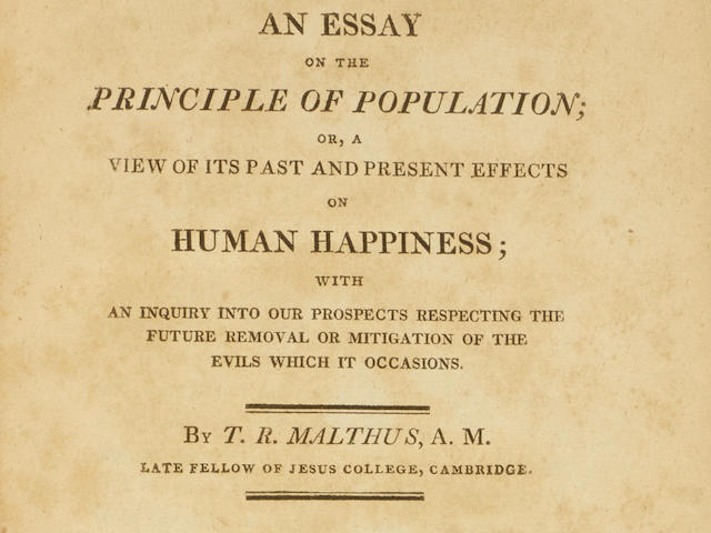 Malthus, Thomas Robert. 1766-1834. An Essay on the Principle of Population or a View of Its Past and Present Effects on Human Happiness, With An Inquiry Into Our Prospects Respecting The Future Removal or Mitigation of The Evils Which It Occasions. Georgetown (Washington, DC): R. Chew for J. Milligan, 1809.