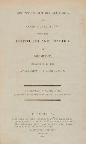 RUSH, BENJAMIN. 1745-1813.  Six Introductory Lectures, to Courses of Lectures, upon the Institutes and Practice of Medicine, Delivered in the University of Pennsylvania. Philadelphia: John Conrad and Company, 1801.