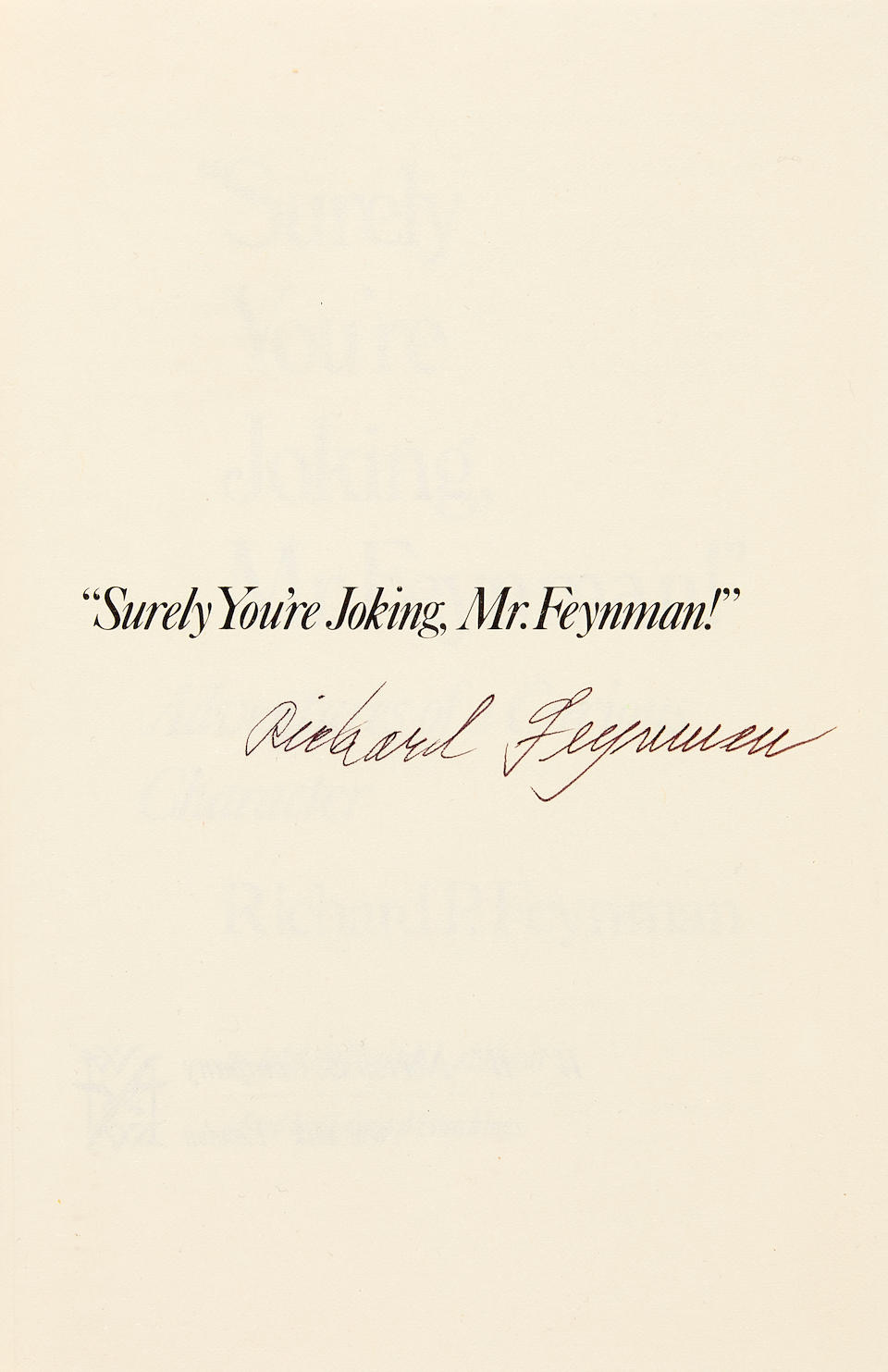 "FEYNMAN, RICHARD. 1918-1988. ""Surely You're Joking, Mr. Feynman!"" Adventures of a Curious Character. New York: W.W. Norton & Company, [1985]."