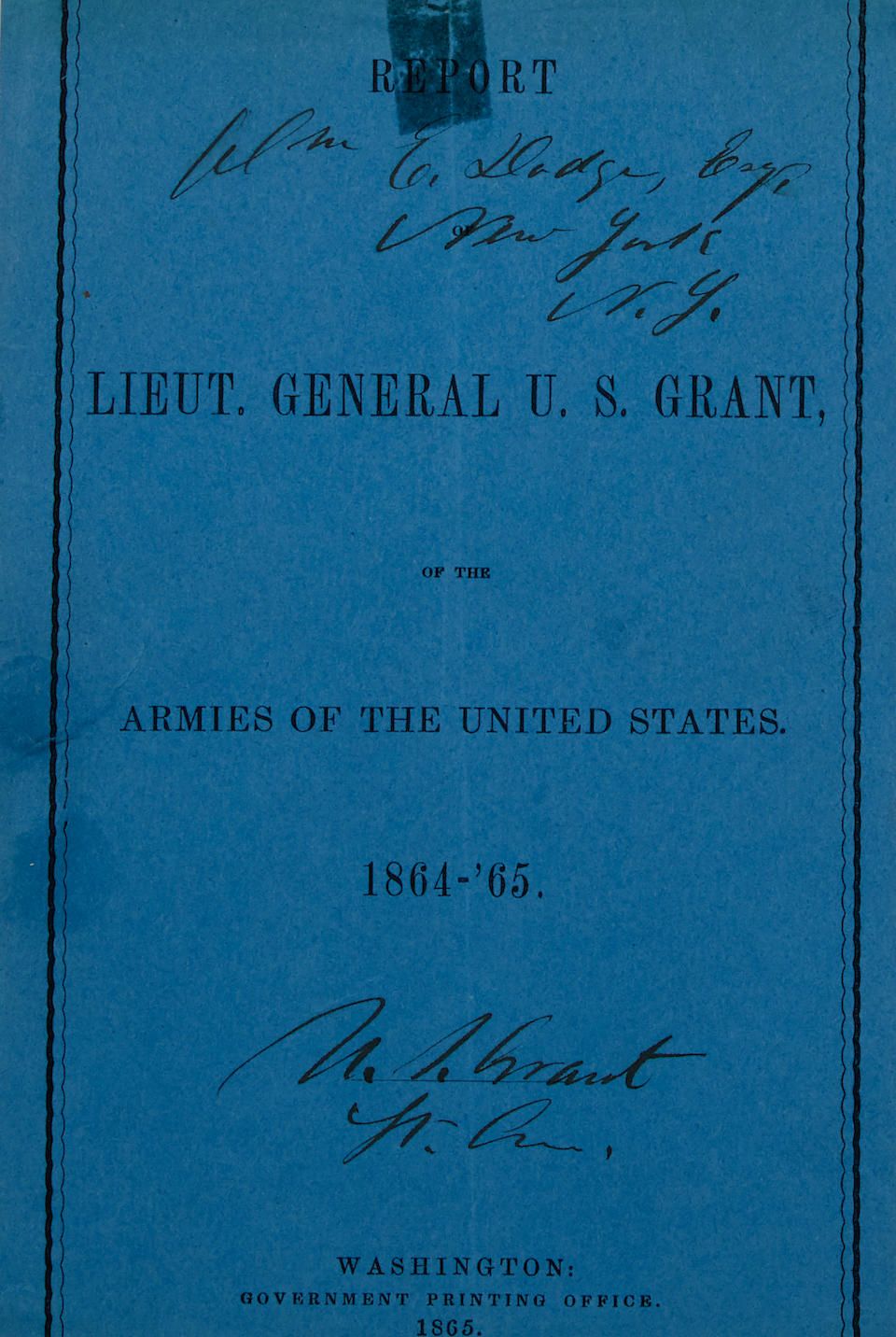GRANT, ULYSSES S. 1822-1885. Report of Lieut. General U.S. Grant of the Armies of the United States. 1864-1865.  Washington: 1865.