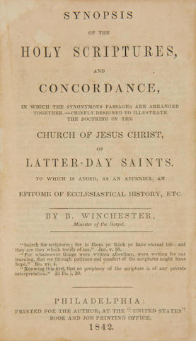"MORMONISM. WINCHESTER, BENJAMIN.  Synopsis of the Holy Scriptures, and Concordance, In Which the Synonymous Passages Are Arranged Together. Chiefly Designed to Illustrate the Doctrine of the Church of Jesus Christ, of Latter-day Saints. Philadelphia: Printed for the Author, at the ""United States"" Book and Job Printing Office, 1842."