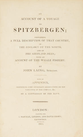 LAING, JOHN.  A Voyage to Spitzbergen containing an Account of that Country, of the Zoology of the North; of the Shetland Isles; and of the Whale Fishery. London: J. Mawman, 1815.