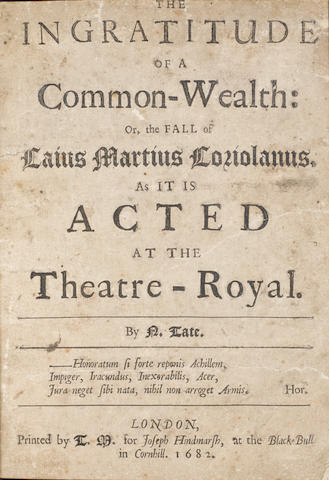 SHAKESPEARE, WILLIAM. 1564-1616.  Tate, Nahun. The Ingratitude of a Common-Wealth: or, The fall of Caius Martius Coriolanus. As it is acted at the Theatre-Royal. London: T.M. for Joseph Hindmarsh, 1682.