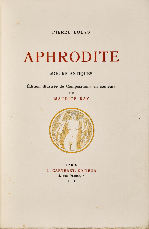 LOUYS, PIERRE. 1870-1925. Aphrodite. Paris: L. Carteret, 1931.
