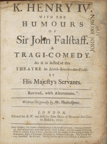 SHAKESPEARE, WILLIAM. 1564-1616. K. Henry IV. With the humours of Sir John Falstaff. A Tragi-comedy. London: Printed for R.W. and Sold by John Deeve, 1700.