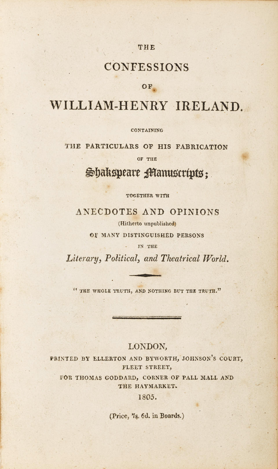 SHAKESPEAREAN FORGERIES. [IRELAND, WILLIAM HENRY. 1775-1835.] The Confessions of William Henry Ireland. London: Ellerton & Byworth, 1805.