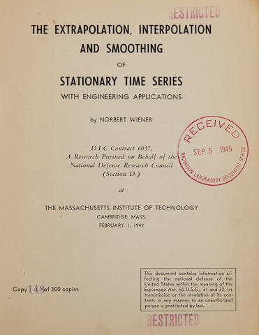 WIENER, NORBERT. 1894-1964. The Extrapolation, Interpretation and Smoothing of Stationary Time Series with Engineering Applications. [Washington, D.C.: National Defense Research Council], 1942.