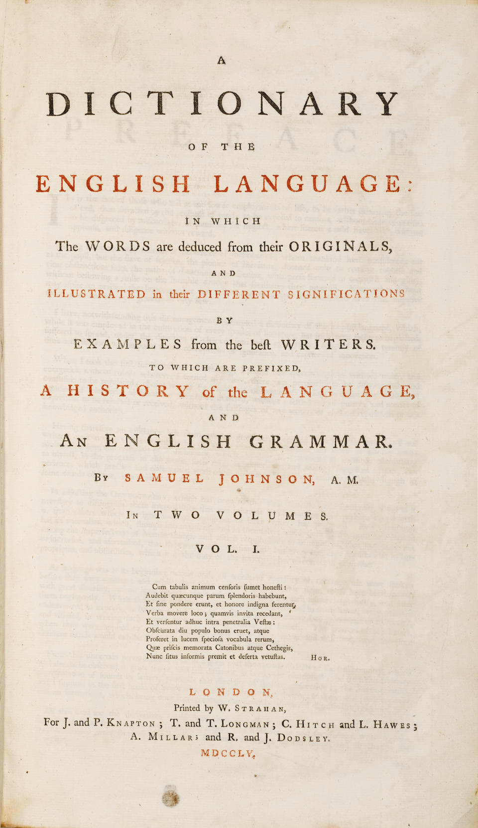 JOHNSON, SAMUEL. 1709-1784. A Dictionary of the English Language: In which the Words are deduced from their Originals, and Illustrated in their Different Significations by Examples from the best Writers.  London: printed by W. Strahan, for Knapton, Longman, Hitch, et al., 1755.